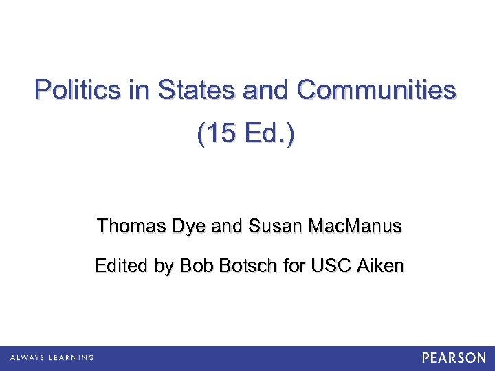Politics in States and Communities (15 Ed. ) Thomas Dye and Susan Mac. Manus