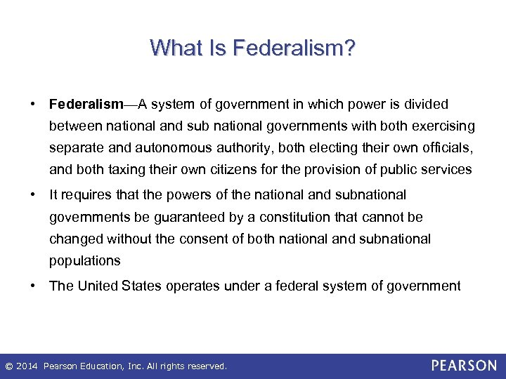 What Is Federalism? • Federalism—A system of government in which power is divided between