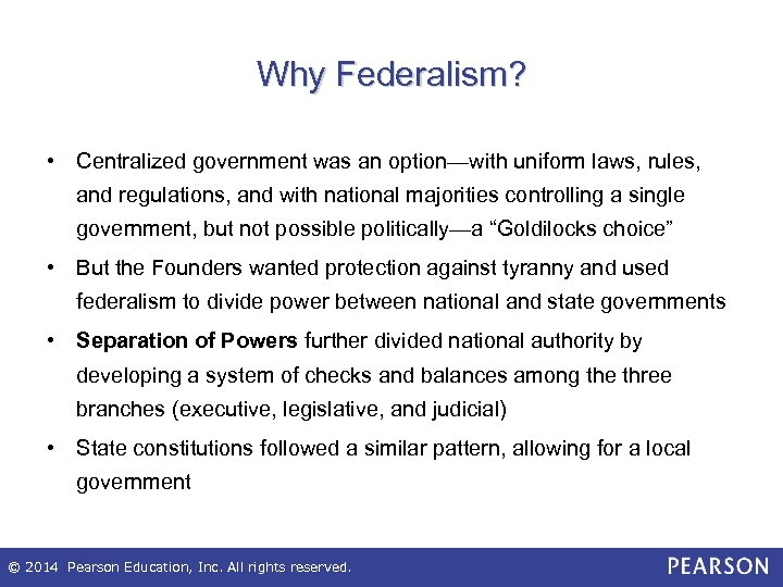 Why Federalism? • Centralized government was an option—with uniform laws, rules, and regulations, and