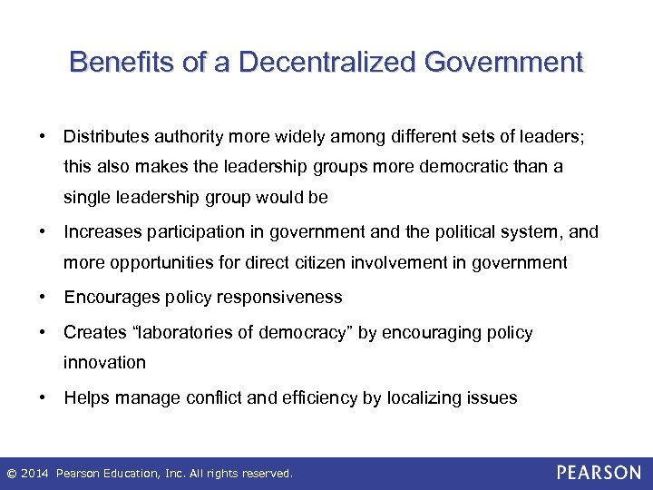 Benefits of a Decentralized Government • Distributes authority more widely among different sets of