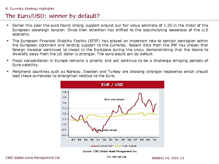 B. Currency Strategy Highlights The Euro/USD: winner by default? § Earlier this year the