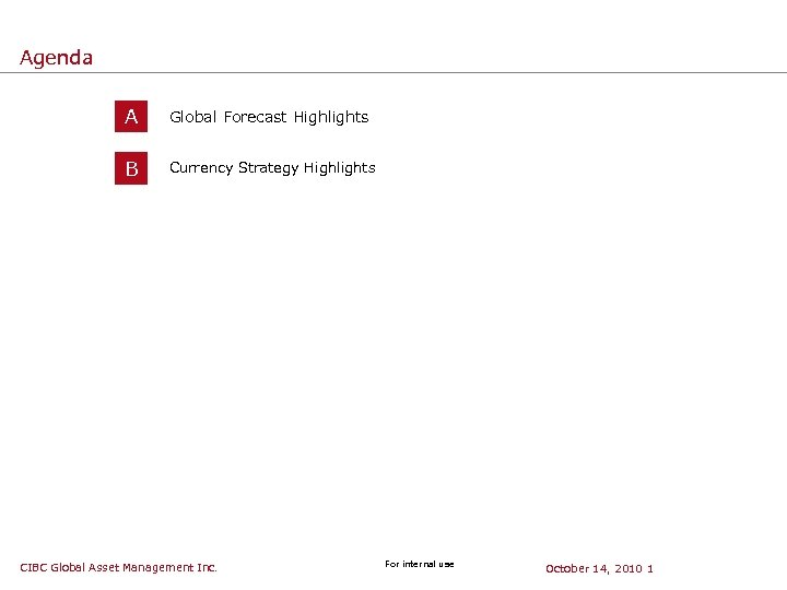 Agenda A Global Forecast Highlights B Currency Strategy Highlights CIBC Global Asset Management Inc.