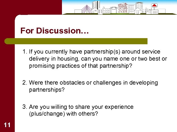 For Discussion… 1. If you currently have partnership(s) around service delivery in housing, can
