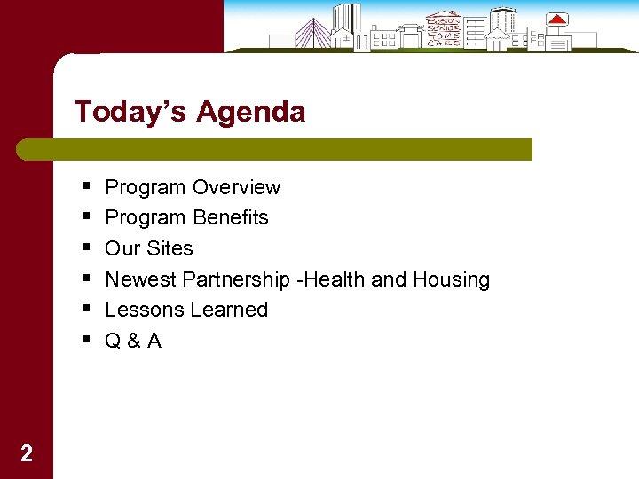 Today's Agenda § § § 2 Program Overview Program Benefits Our Sites Newest Partnership