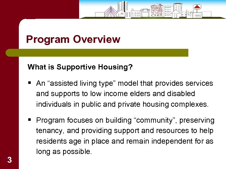 """Program Overview What is Supportive Housing? § An """"assisted living type"""" model that provides"""