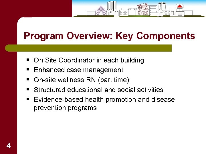 Program Overview: Key Components § § § 4 On Site Coordinator in each building