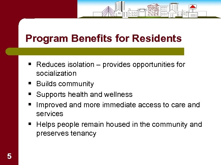 Program Benefits for Residents § Reduces isolation – provides opportunities for § § 5