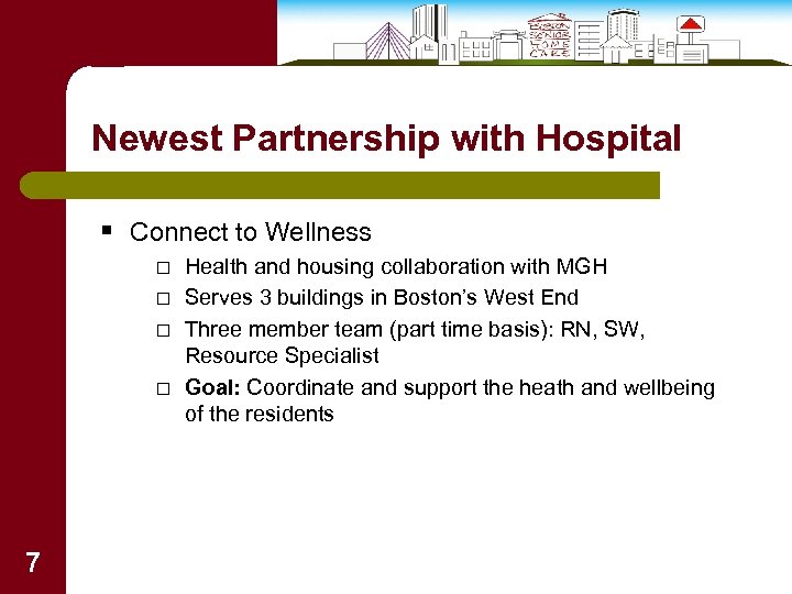 Newest Partnership with Hospital § Connect to Wellness □ Health and housing collaboration with