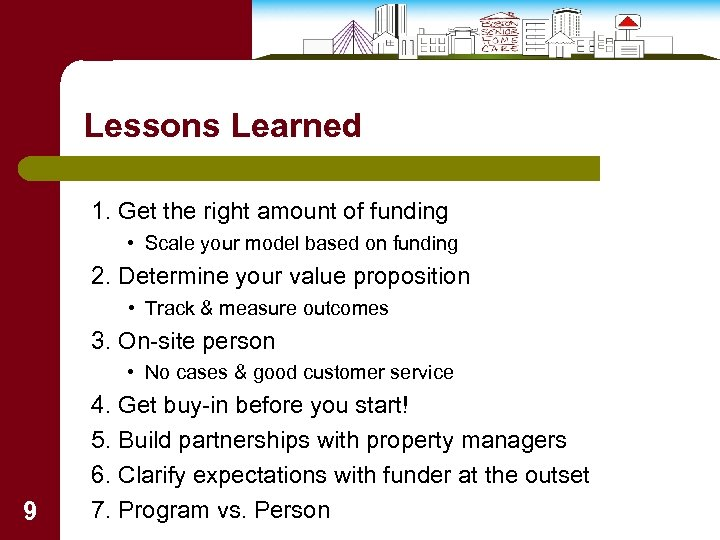Lessons Learned 1. Get the right amount of funding • Scale your model based