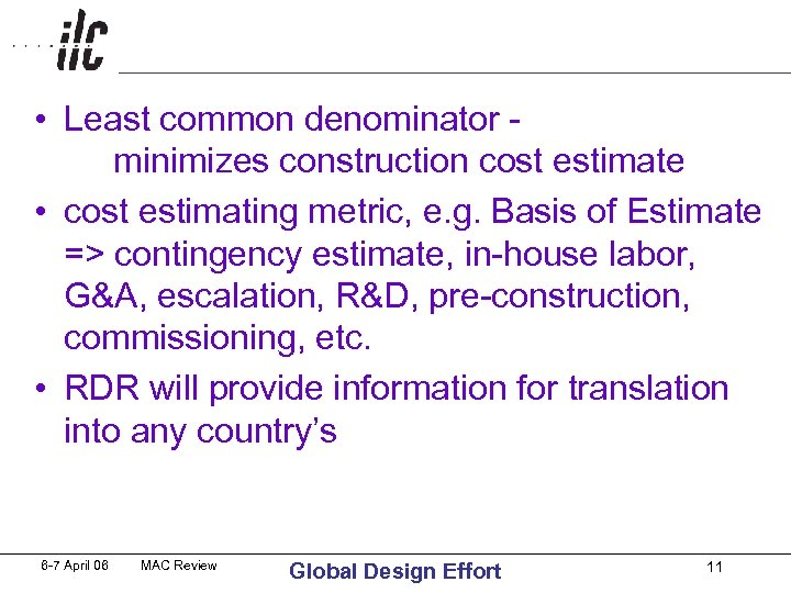 • Least common denominator - minimizes construction cost estimate • cost estimating metric,