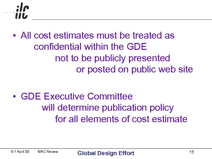 • All cost estimates must be treated as confidential within the GDE not