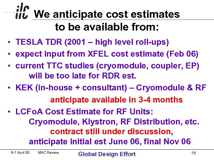 We anticipate cost estimates to be available from: • TESLA TDR (2001 – high