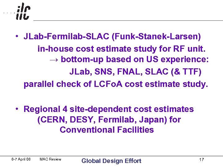 • JLab-Fermilab-SLAC (Funk-Stanek-Larsen) in-house cost estimate study for RF unit. → bottom-up based