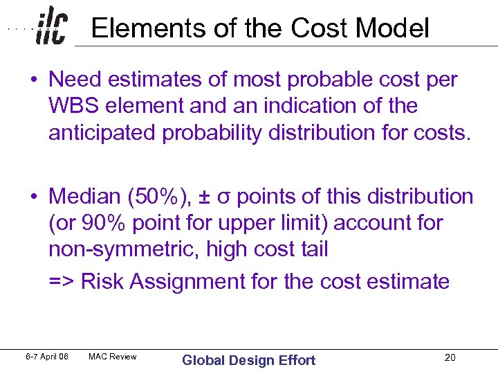 Elements of the Cost Model • Need estimates of most probable cost per