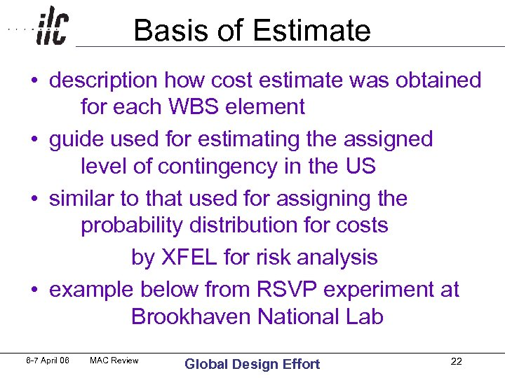 Basis of Estimate • description how cost estimate was obtained for each WBS element