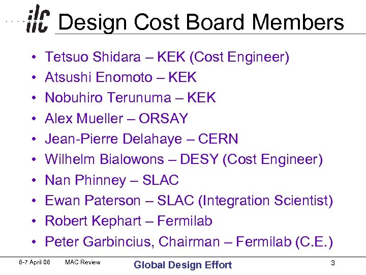 Design Cost Board Members • • • Tetsuo Shidara – KEK (Cost Engineer) Atsushi