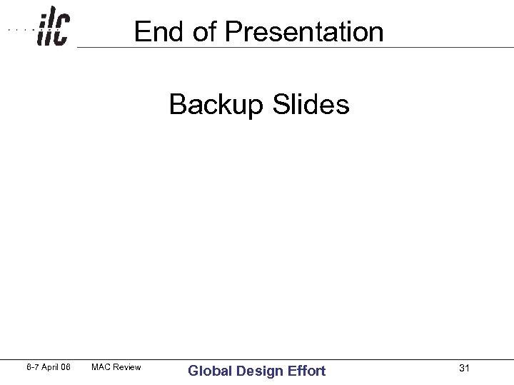 End of Presentation Backup Slides 6 -7 April 06 MAC Review Global Design Effort
