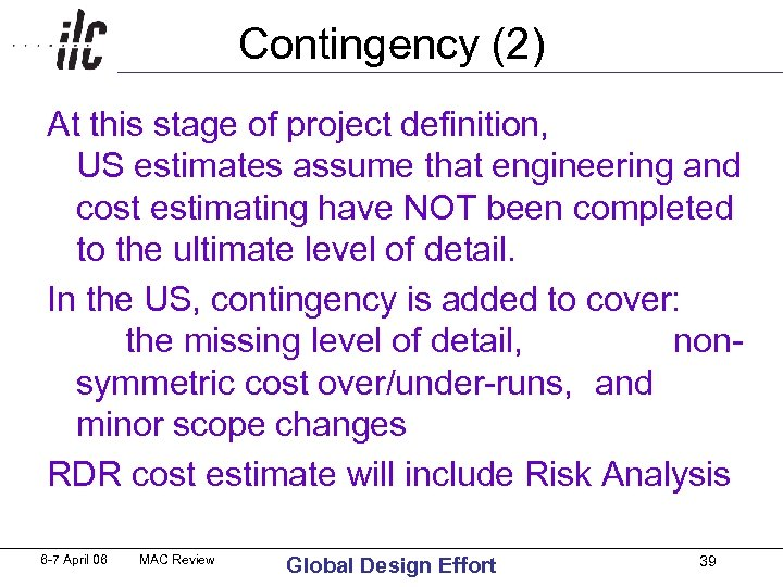Contingency (2) At this stage of project definition, US estimates assume that engineering and