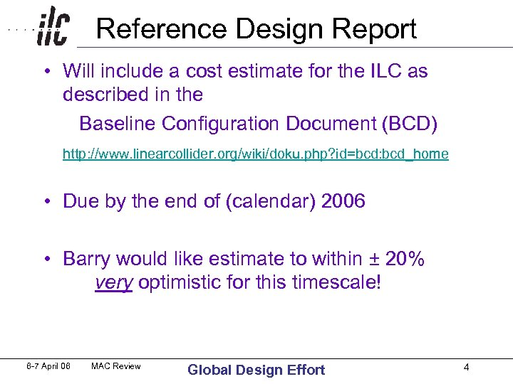 Reference Design Report • Will include a cost estimate for the ILC as described