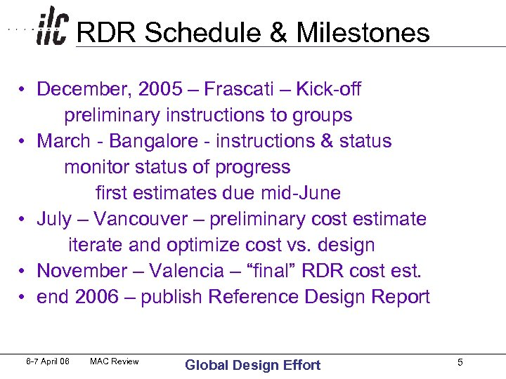 RDR Schedule & Milestones • December, 2005 – Frascati – Kick-off preliminary instructions to