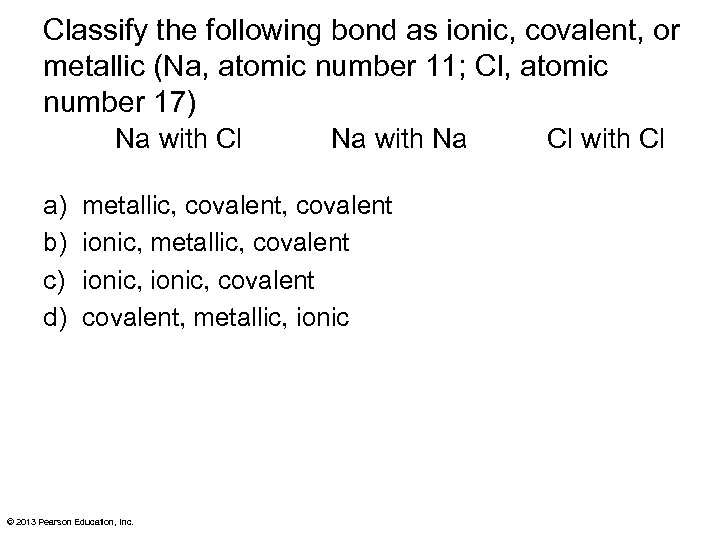 Classify the following bond as ionic, covalent, or metallic (Na, atomic number 11; Cl,