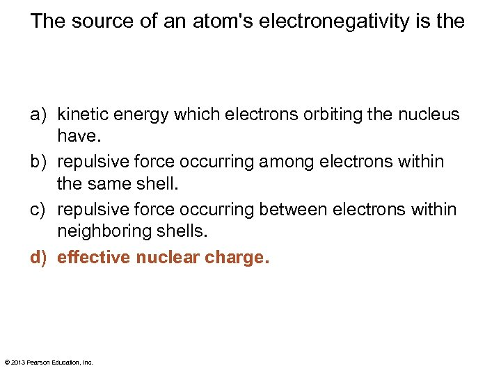 The source of an atom's electronegativity is the a) kinetic energy which electrons orbiting
