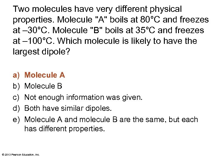 Two molecules have very different physical properties. Molecule