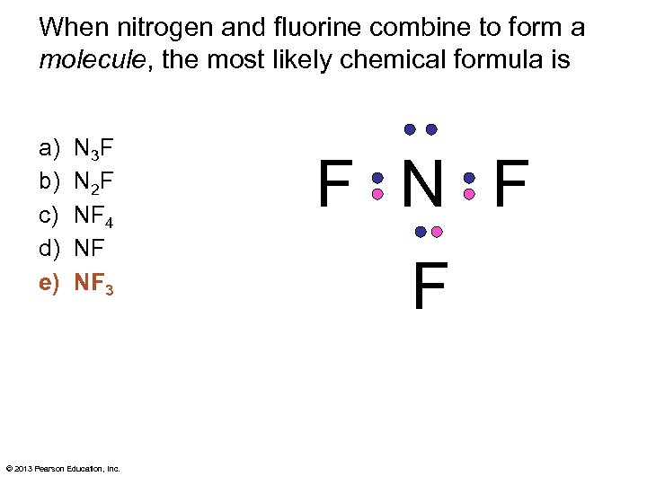 When nitrogen and fluorine combine to form a molecule, the most likely chemical formula