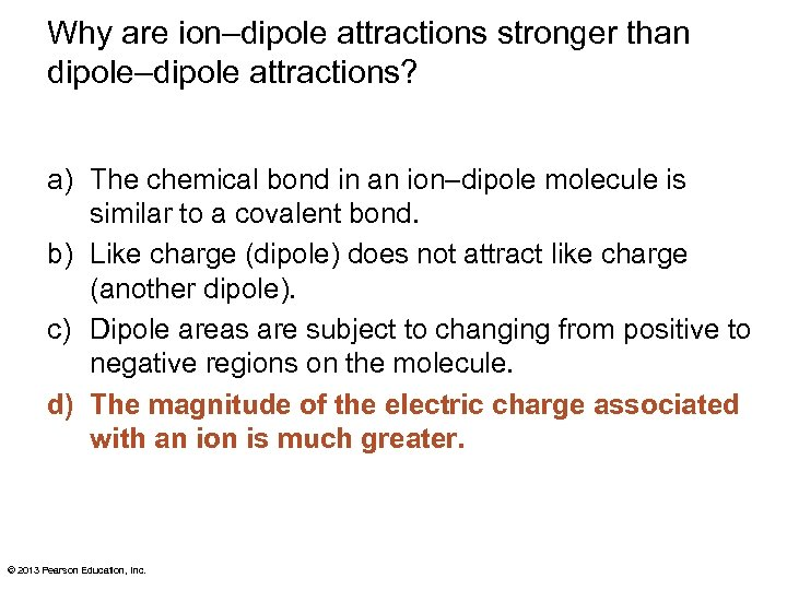 Why are ion–dipole attractions stronger than dipole–dipole attractions? a) The chemical bond in an