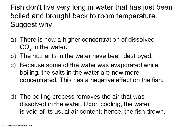 Fish don't live very long in water that has just been boiled and brought