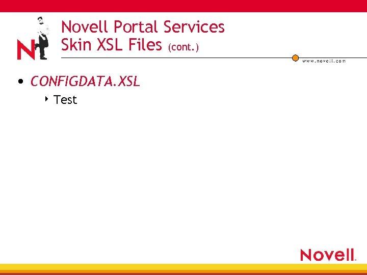 Novell Portal Services Skin XSL Files (cont. ) • CONFIGDATA. XSL 4 Test