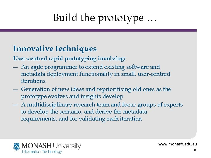 Build the prototype … Innovative techniques User-centred rapid prototyping involving: ― An agile programmer