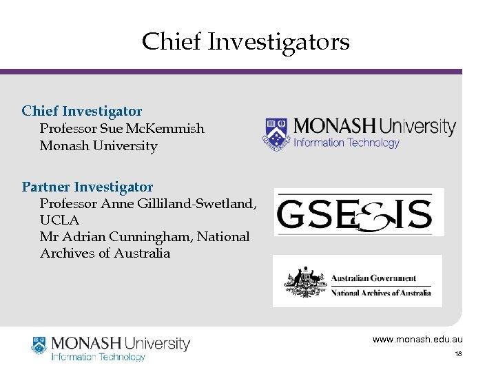 Chief Investigators Chief Investigator Professor Sue Mc. Kemmish Monash University Partner Investigator Professor Anne