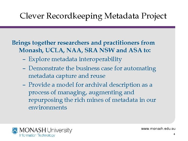 Clever Recordkeeping Metadata Project Brings together researchers and practitioners from Monash, UCLA, NAA, SRA