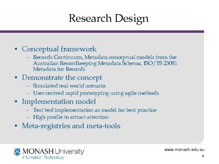 Research Design • Conceptual framework – Records Continuum, Metadata conceptual models from the Australian