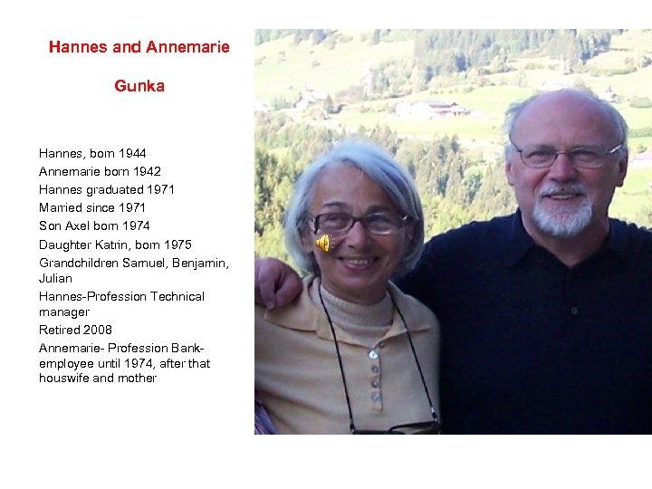 Hannes and Annemarie Gunka Hannes, born 1944 Annemarie born 1942 Hannes graduated 1971 Married