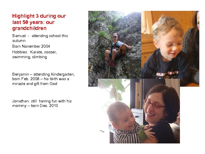 Highlight 3 during our last 50 years: our grandchildren Samuel - attending school this