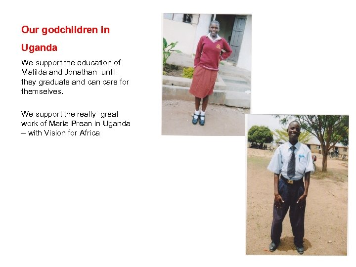 Our godchildren in Uganda We support the education of Matilda and Jonathan until they