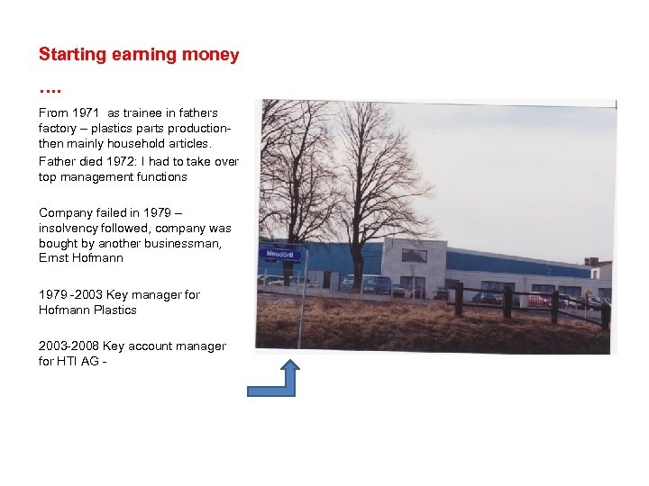 Starting earning money …. From 1971 as trainee in fathers factory – plastics parts