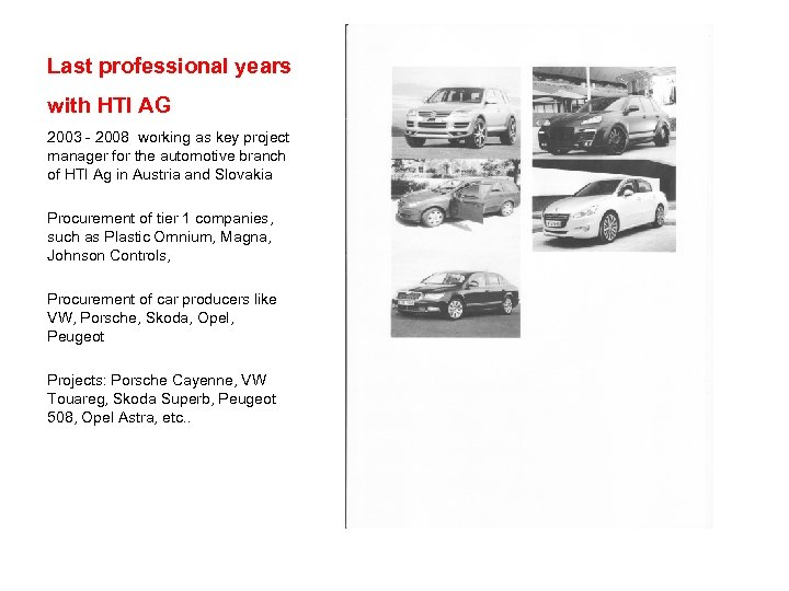 Last professional years with HTI AG 2003 - 2008 working as key project manager