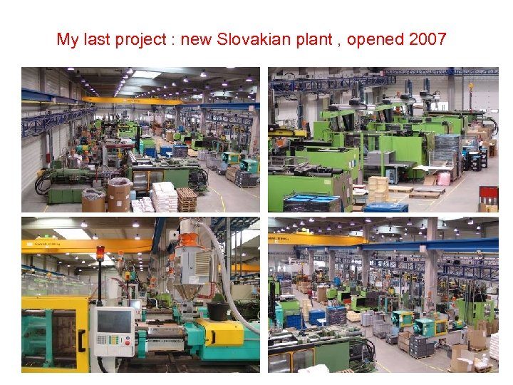 My last project : new Slovakian plant , opened 2007