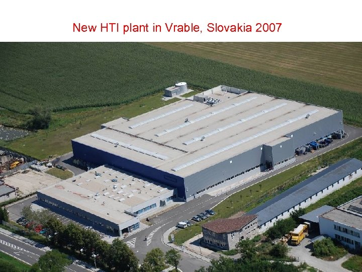 New HTI plant in Vrable, Slovakia 2007
