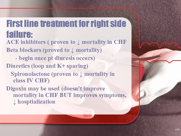 First line treatment for right side failure: ACE inhibitors ( proven to ↓ mortality
