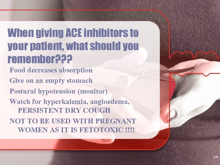 When giving ACE inhibitors to your patient, what should you remember? ? ? Food