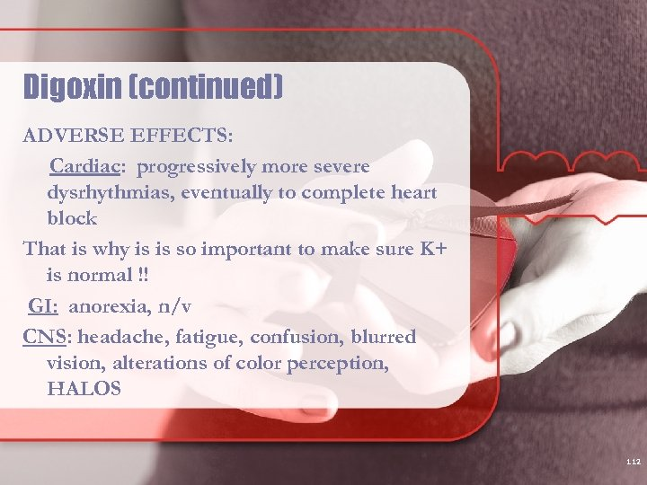 Digoxin (continued) ADVERSE EFFECTS: Cardiac: progressively more severe dysrhythmias, eventually to complete heart block