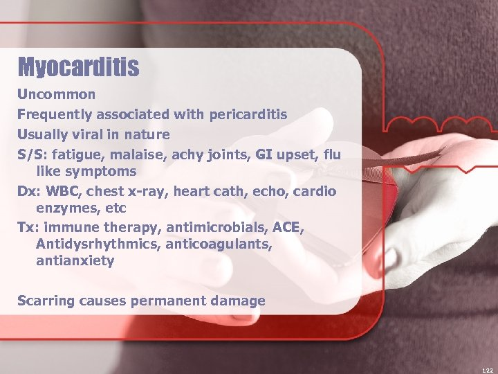 Myocarditis Uncommon Frequently associated with pericarditis Usually viral in nature S/S: fatigue, malaise, achy