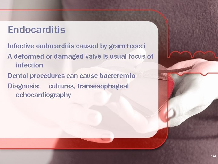 Endocarditis Infective endocarditis caused by gram+cocci A deformed or damaged valve is usual focus