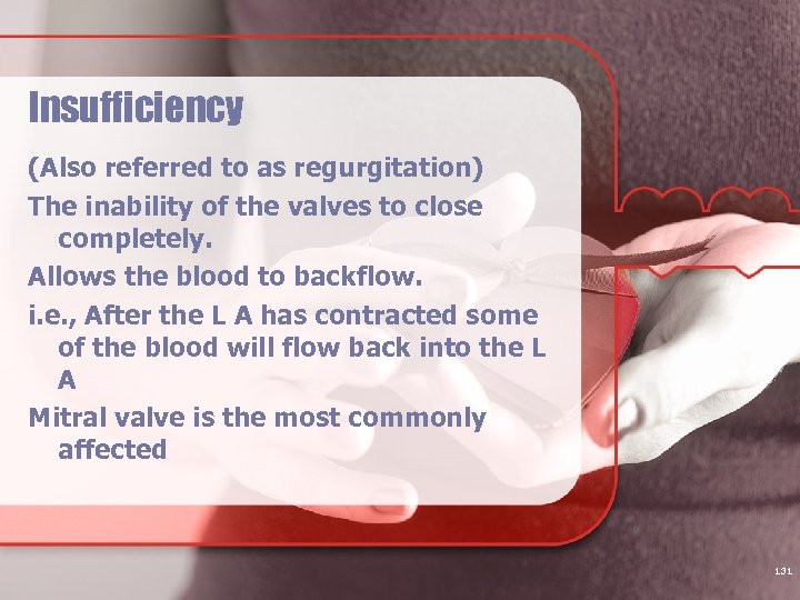 Insufficiency (Also referred to as regurgitation) The inability of the valves to close completely.