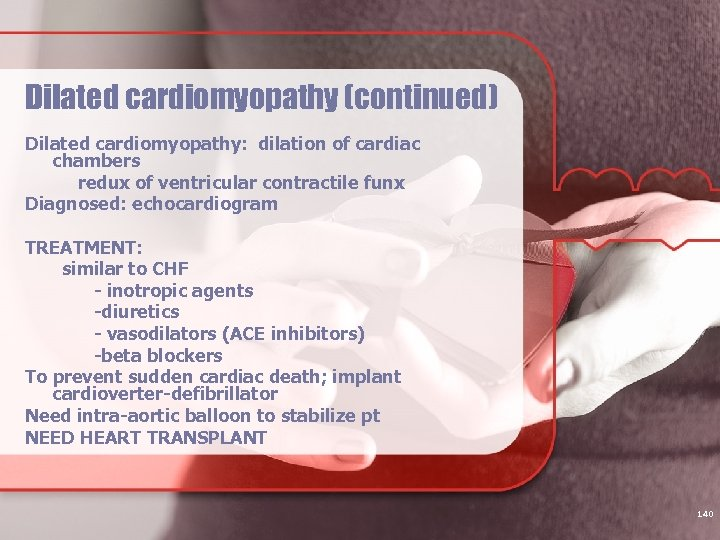Dilated cardiomyopathy (continued) Dilated cardiomyopathy: dilation of cardiac chambers redux of ventricular contractile funx