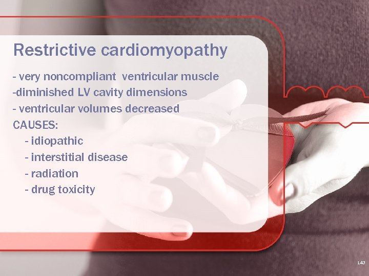 Restrictive cardiomyopathy - very noncompliant ventricular muscle -diminished LV cavity dimensions - ventricular volumes